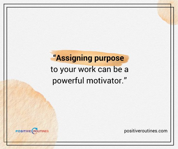assigning purpose quote about being productive tough times | Expert Advice on Being Productive in Tough Times https://positiveroutines.com/being-productive-in-tough-times/