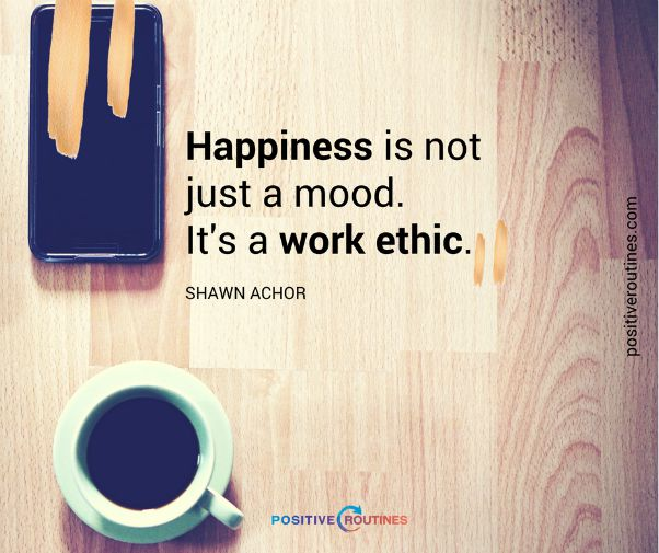 happiness is a work ethic shawn achor quote | Can Staying Positive Increase Your Productivity? https://positiveroutines.com/staying-positive-increase-productivity/