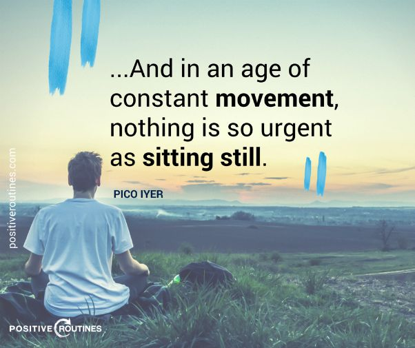 nothing as important as stillness pico iyer quote | 82+ Quotes About Changing That Will Transform Your World  https://positiveroutines.com/quotes-about-changing/