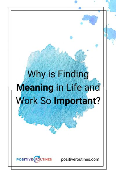 Why is Finding Meaning In Life and Work So Important? https://positiveroutines.com/finding-meaning/