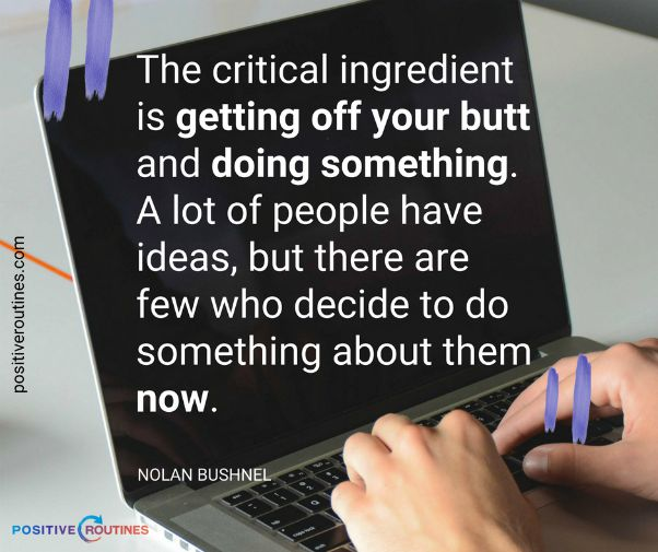 nolan bushnell motivational quote doing something | The Best Productivity Quotes to Get You Fired Up  https://positiveroutines.com/productivity-quotes/