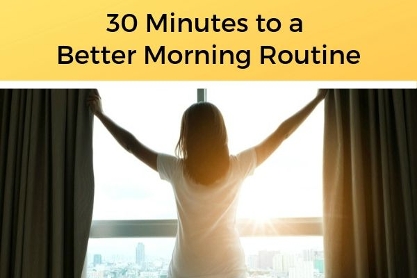 30 Minutes to a Better Morning Routine | https://positiveroutines.com/healthy-morning-routine/