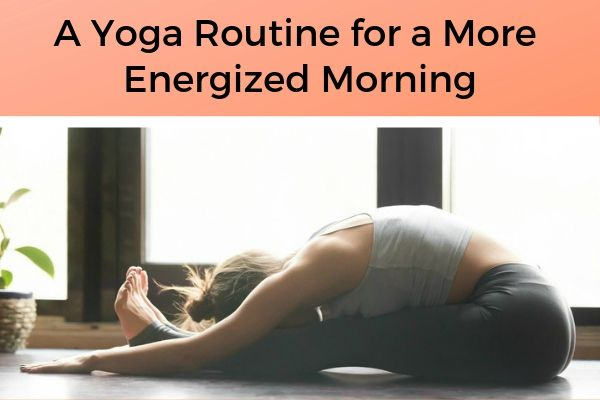 A Yoga Routine For a More Energized Morning | https://positiveroutines.com/healthy-morning-routine/