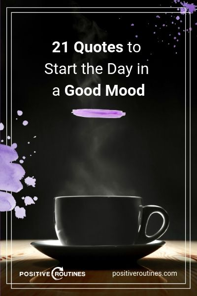 21 Quotes to Start the Day in A Good Mood | https://positiveroutines.com/quotes-to-start-the-day/ ‎