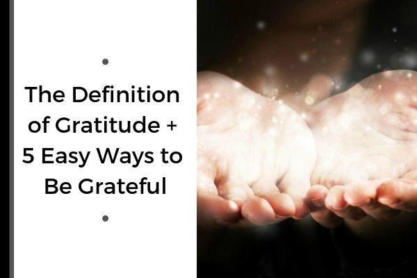 The Definition of Gratitude + 5 Easy Ways to Be Grateful | 59 Ways to Draw on The Power of Gratitude https://positiveroutines.com/the-power-of-gratitude/