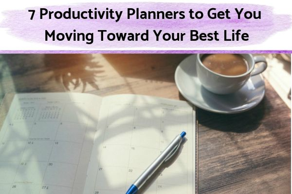 7 Productivity Planners to Get You Moving Toward Your Best Life | 61 Ways to Plan Your Life the Way You Want it https://positiveroutines.com/plan-your-life-toolkit/