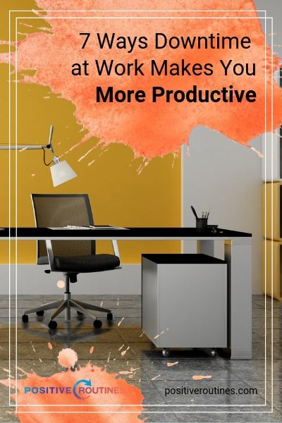 7 Ways Downtime at Work Makes You More Productive | https://positiveroutines.com/downtime-at-work
