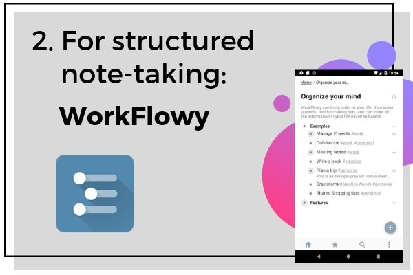 2 For structured note-taking: WorkFlowy | 7 Note-Taking Apps for Your Best Academic Year Yet https://positiveroutines.com/note-taking-apps/