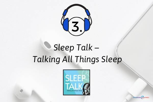3. Sleep Talk – Talking All Things Sleep | 7 Sleep Podcasts to Help You Have the Best Rest Ever https://positiveroutines.com/sleep-podcasts/