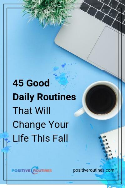 45 Good Daily Routines That Will Change Your Life This Fall | https://positiveroutines.com/good-daily-routines/