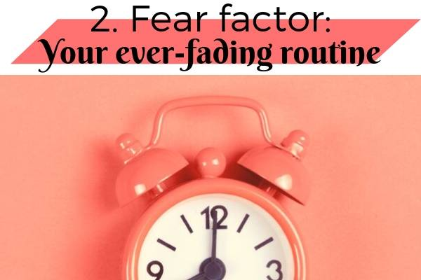 2. Fear factor: Your ever-fading routine | 5 Things to Be Afraid Of In October and How to Beat Them https://positiveroutines.com/things-to-be-afraid-of-in-october/